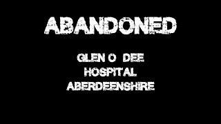 "ABANDONED ""Glen O'Dee Hospital"""