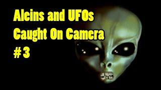 UFOs & Aliens Caught on Camera,  Aliens and U.F.O. Sightings In Real Life (Compilation Part 3)