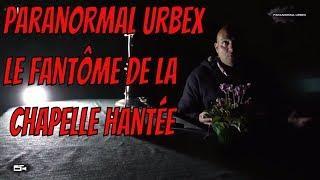Paranormal Urbex épisode 18 le fantôme de la chapelle hantée