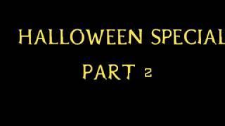 Part 2, Halloween Special