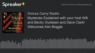 Mysteries Explained with your host Will and Becky Gydesen and Dave Clark Welcomes Ken Boggle