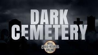 Dark Cemetery Ghost Stories, Hauntings, Paranormal & Supernatural