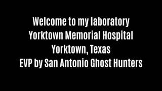Welcome To My Laboratory EVP Captured At Yorktown Memorial Hospital By San Antonio Ghost Hunters