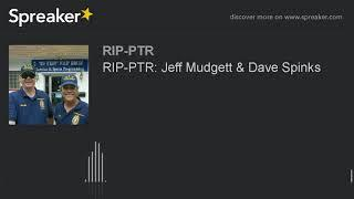 RIP-PTR: Jeff Mudgett & Dave Spinks
