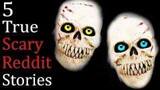 5 True Scary Stories From Reddit Vol  22