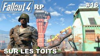 ☢ FALLOUT 4 RP Walkthrough Roleplay #16 Sur les toits [FR]
