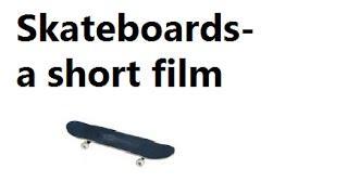 Skateboards - A short film