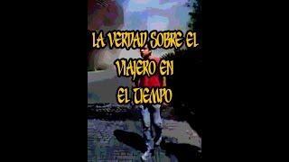 LA VERDAD SOBRE EL VIAJERO EN EL TIEMPO ....VIDEOS DE TERROR, VIDEOS VIRALES
