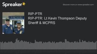 RIP-PTR: Lt Kevin Thompson Deputy Sheriff & MCPRS