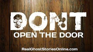 Don't Open The Door | Ghost Stories, Paranormal, Supernatural, Hauntings, Horror