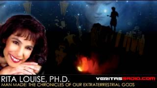 Rita Louise, Ph.D. on VeritasRadio.com | Man Made: The Chronicles of Our Extraterrestrial Gods
