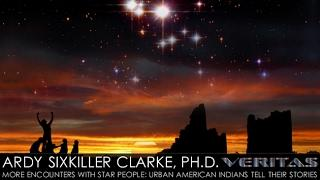 Veritas Radio - Ardy Sixkiller Clarke, Ph.D. - More Encounters with Star People...