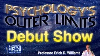 Prof. Erick Williams - Debut Show - Psychology's Outer Limits