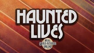 Haunted Lives | Ghost Stories, Paranormal, Supernatural, Hauntings, Horror