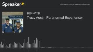 Tracy Austin Paranormal Experiencer (part 5 of 5)