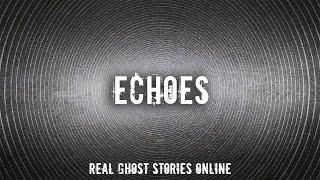Echoes | Ghost Stories, Paranormal, Supernatural, Hauntings, Horror