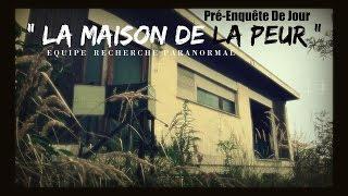 """"""" La Maison De La Peur """" - Pré-Enquête de jour"""