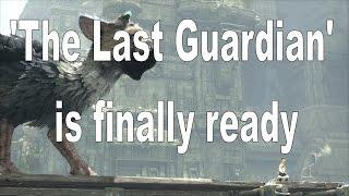 'The Last Guardian' is finally ready