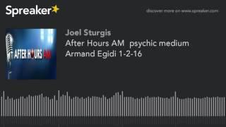 After Hours AM  psychic medium Armand Egidi 1-2-16
