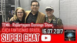 Super Chat 16.07.2017  Caça Fantasmas Brasil