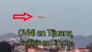 OVNI en Tijuana 25 de Enero 2019 Análisis en Directo