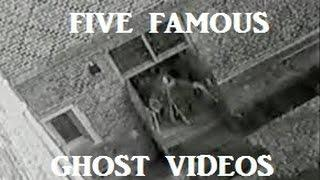 Five Famous Ghost Videos- Real Ghosts Caught On Tape!!