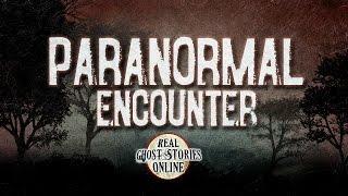 Paranormal Encounter | Hauntings, Ghosts, Paranormal & Supernatural
