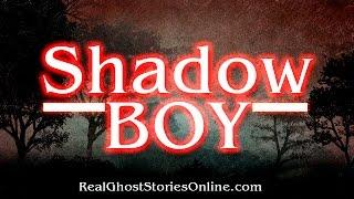 Shadow Boy | Ghost Stories, Paranormal, Supernatural, Hauntings, Horror
