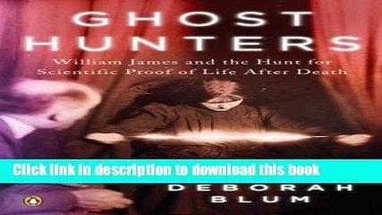Read Books Ghost Hunters: William James and the Search for Scientific Proof of Life After Death