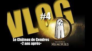 """Paranormal Memories : VLOG - #4- Retour sur """"Le Château de Cendres"""""""