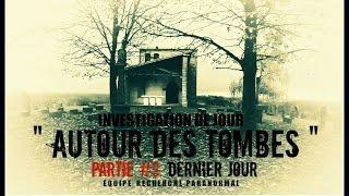 """INVESTIGATION DE JOUR """" Autour des tombes """"  PARTIE #3 DERNIER JOUR"""