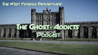 THE WEST VIRGINIA PENITENTIARY || THE GHOST-ADDICTS PODCAST
