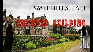 SmithHills Hall,Bolton (HAUNTED BUILDING)