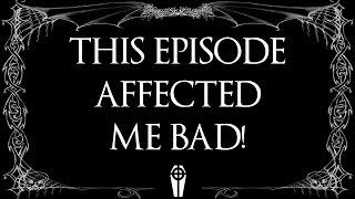This episode affected me bad!