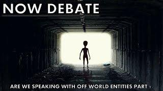 NOW DEBATE - Have we been in Contact with Extraterrestrial beings - Debating the Evidence Part 1
