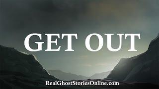 Get Out | Ghost Stories, Paranormal, Supernatural, Hauntings, Horror