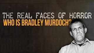 THE REAL FACES OF HORROR: Who is Bradley Murdoch?