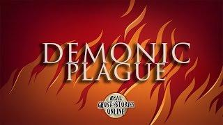 Demonic Plague  | Paranormal, Ghosts, Supernatural, Hauntings