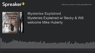 Mysteries Explained w/ Becky & Will welcome Mike Huberty