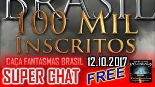 Super chat 100K FREE do Caça fantasmas Brasil 12 de OUTUBRO 2017
