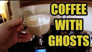 I have coffee with GHOSTS while they CHAT WITH ME Check it out...