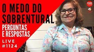 LIVE O Medo do Sobrenatural - Visão Rosa Maria Jaques #1124