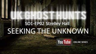 SO1-EP02 Strelley Hall Uk Ghost Hunts - Seeking The Unknown