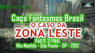Parte 3 Caso da Zona Leste Caça Fantasmas Brasil