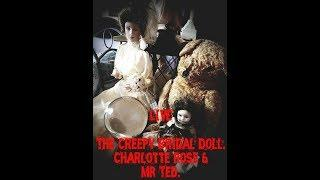 The Creepy Bridal Doll & Charlotte Rose & MR Ted Ted. LIVE Haunted Objects Watch!.