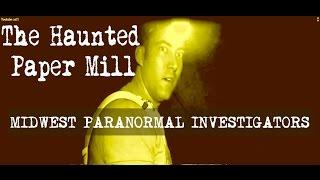 Haunted Paper Mill - Midwest Paranormal Investigators
