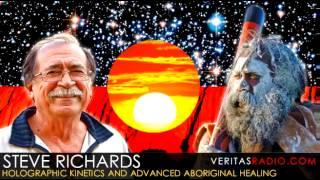 Veritas Radio - Steve Richards - Holographic Kinetics and Advanced Aboriginal Healing - Part 1 of 3