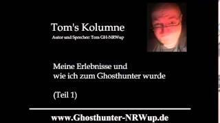 Tom's Kolumne / Thema: Erlebnisse und wie wurde man Ghosthunter - Teil 1 [Geisterjagd]