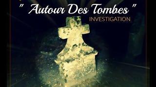 """INVESTIGATION  """" Autour Des Tombes """" Une nuit pas comme les autres"""