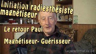 Initiation radiesthésie magnetiseur - Retour de Paul